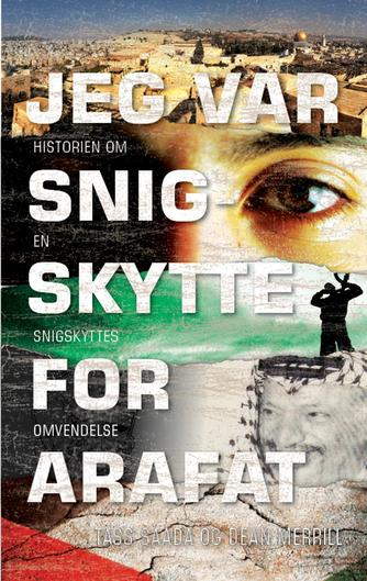 Tass Saada, Dean Merril: Jeg var snigskytte for Arafat : historien om en snigskyttes omvendelse