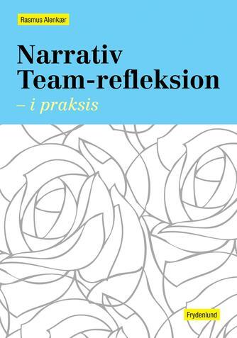 Rasmus Alenkær: Narrativ team-refleksion - i praksis