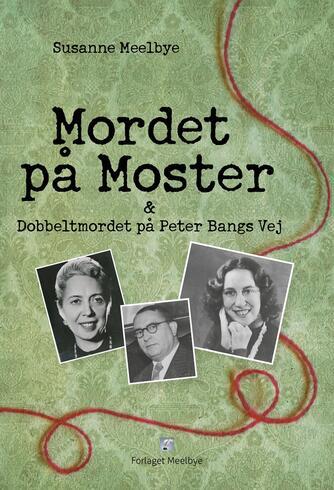 Susanne Meelbye: Mordet på Moster & dobbeltmordet på Peter Bangs Vej