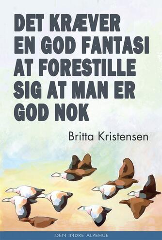 Britta Kristensen (f. 1953): Det kræver en god fantasi at forestille sig at man er god nok