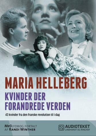Maria Helleberg: Kvinder der forandrede verden : 43 kvinder fra den franske revolution til i dag