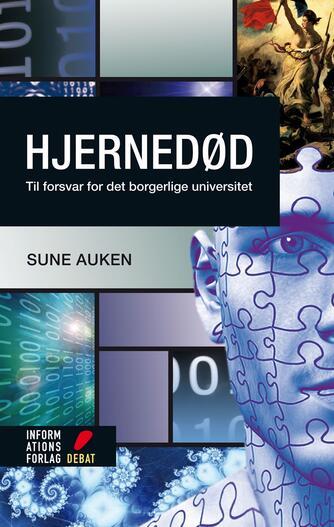 Sune Auken: Hjernedød : til forsvar for det borgerlige universitet