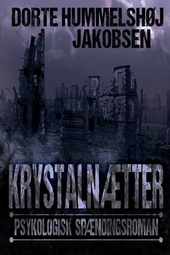 Dorte Hummelshøj Jakobsen: Krystalnætter : psykologisk spændingsroman
