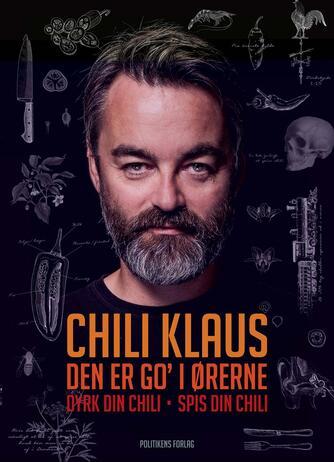 Claus Pilgaard (f. 1965-03-30): Den er go' i ørerne : dyrk din chili, spis din chili
