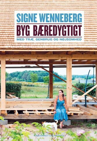 Signe Wenneberg: Byg bæredygtigt : med træ, genbrug og nøjsomhed
