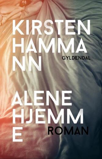 Kirsten Hammann: Alene hjemme : roman