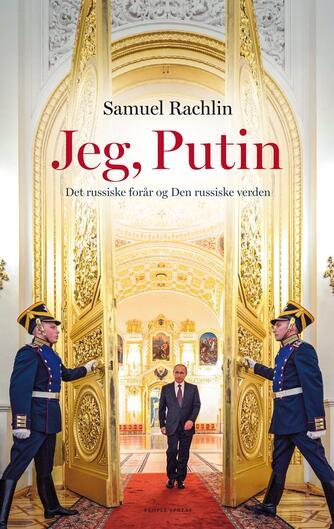 Samuel Rachlin: Jeg, Putin : det russiske forår og den russiske verden