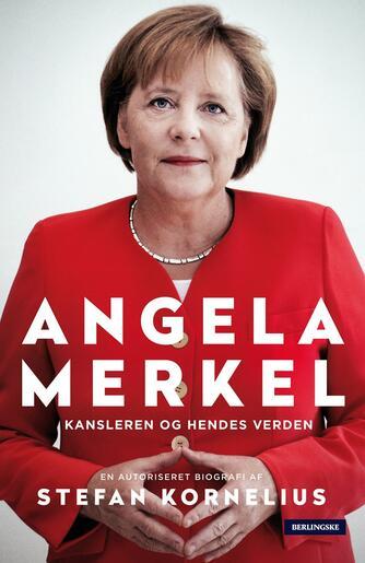 Stefan Kornelius: Angela Merkel : kansleren og hendes verden