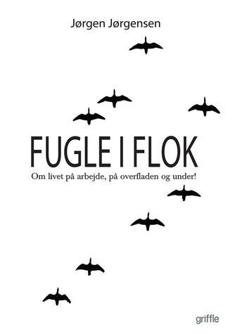 Jørgen Jørgensen (f. 1951): Fugle i flok : om livet på arbejde, på overfladen og under