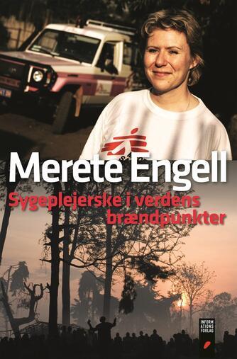 Merete Engell: Sygeplejerske i verdens brændpunkter
