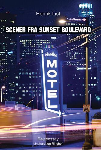 Henrik List: Scener fra Sunset Boulevard : et drive-in rejseessay
