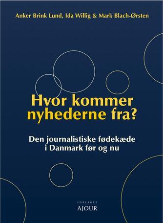 : Hvor kommer nyhederne fra? : den journalistiske fødekæde i Danmark før og nu