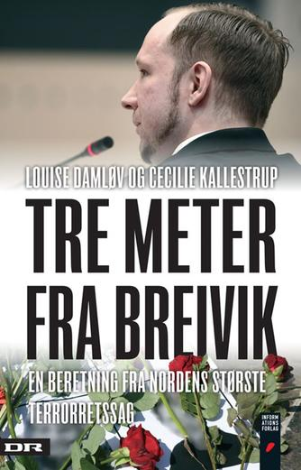 Louise Damløv, Cecilie Kallestrup: Tre meter fra Breivik : en beretning fra Nordens største terrorretssag
