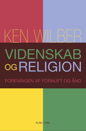 Ken Wilber: Videnskab og religion : foreningen af fornuft og ånd