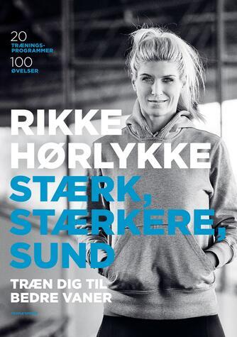 Rikke Hørlykke, Anne Hermansen: Stærk, stærkere, sund : træn dig til bedre vaner