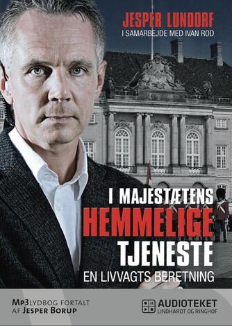Jesper Lundorf: I majestætens hemmelige tjeneste : en livvagts beretning