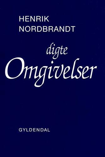 Henrik Nordbrandt: Omgivelser : digte