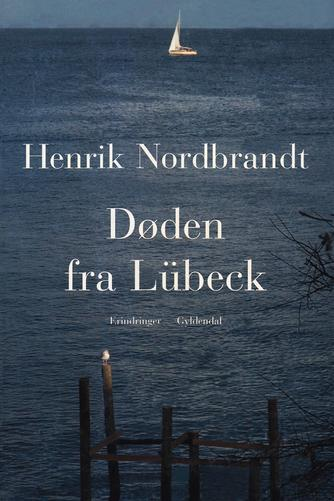 Henrik Nordbrandt: Døden fra Lübeck : erindringer