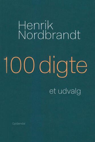 Henrik Nordbrandt: 100 digte : et udvalg