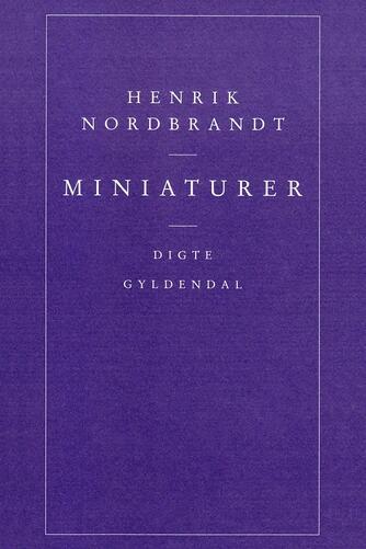 Henrik Nordbrandt: Miniaturer : digte