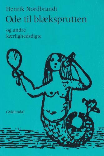 Henrik Nordbrandt: Ode til blæksprutten og andre kærlighedsdigte