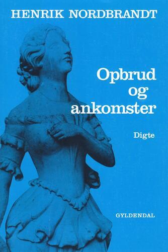 Henrik Nordbrandt: Opbrud og ankomster : digte