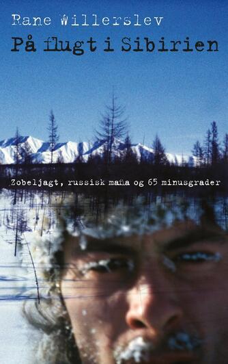 Rane Willerslev: På flugt i Sibirien : zobeljagt, russisk mafia og 65 minusgrader