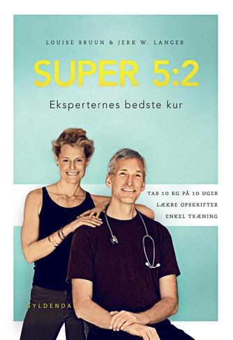 Louise Bruun, Jerk W. Langer: Super 5:2 : eksperternes bedste kur