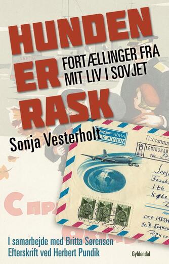 Sonja Vesterholt: Hunden er rask : fortællinger fra mit liv i Sovjet