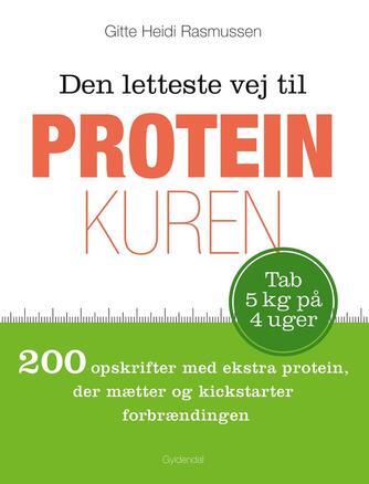 Gitte Heidi Rasmussen: Den letteste vej til proteinkuren : 200 opskrifter med ekstra protein, der mætter og kickstarter forbrændingen