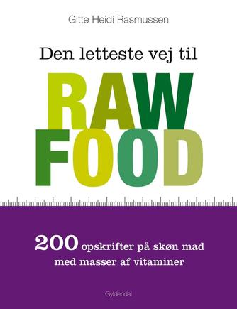 Gitte Heidi Rasmussen: Den letteste vej til raw food : 200 opskrifter på skøn mad med masser af vitaminer