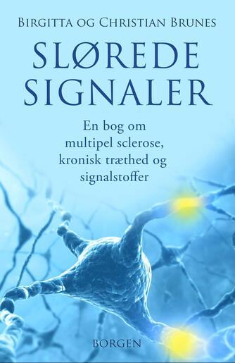 Birgitta Brunes, Christian Brunes: Slørede signaler : en bog om multipel sclerose (MS), kronisk træthed og signalstoffer