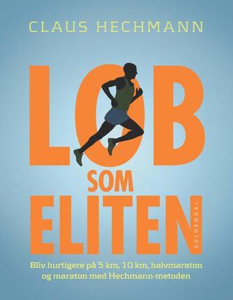 Claus Hechmann: Løb som eliten : bliv hurtigere på 5 km, 10 km, halvmaraton og maraton med Hechmann-metoden
