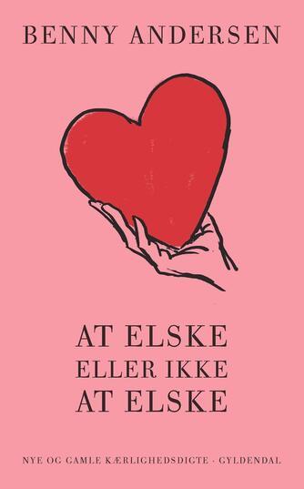 Benny Andersen (f. 1929): At elske eller ikke elske : nye og gamle kærlighedsdigte