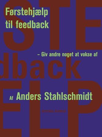 Anders Stahlschmidt: Førstehjælp til feedback : giv andre noget at vokse af