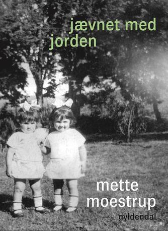 Mette Moestrup: Jævnet med jorden