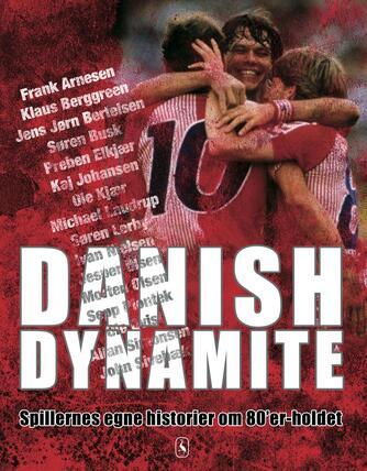 Thomas Laursen, Ole Sønnichsen: Danish Dynamite : spillernes egne historier om 80'er-holdet