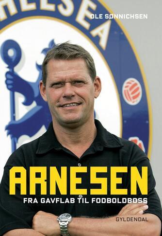 Ole Sønnichsen: Arnesen : fra gavflab til fodboldboss