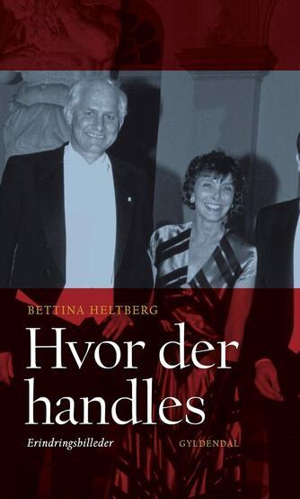 Bettina Heltberg: Hvor der handles : erindringsbilleder