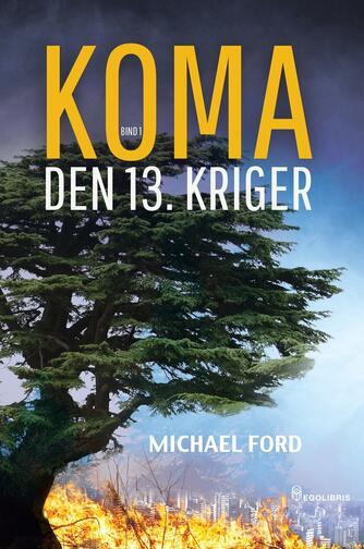 Michael Ford: Koma. Bind 1, Den 13. kriger : roman