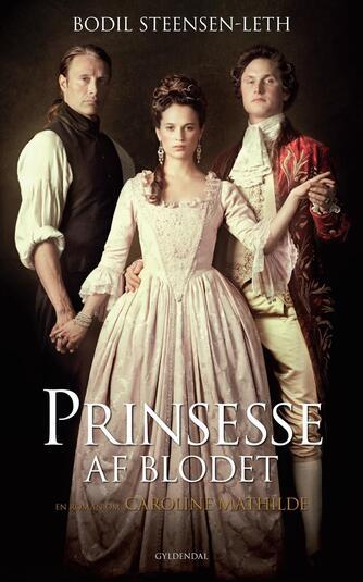 Bodil Steensen-Leth: Prinsesse af blodet : en roman om Caroline Mathilde