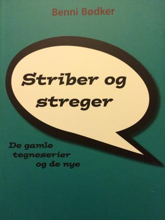 Benni Bødker: Striber og streger : de gamle tegneserier og de nye