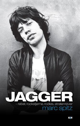 Marc Spitz: Jagger - rebel, rockstjerne, rodløs, stratenrøver