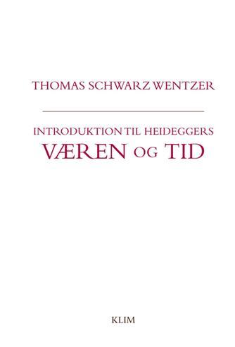 Thomas Schwarz Wentzer: Introduktion til Heideggers Væren og tid