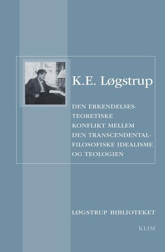 K. E. Løgstrup: Den erkendelsesteoretiske konflikt mellem den transcendentalfilosofiske idealisme og teologien