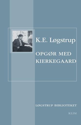 K. E. Løgstrup: Opgør med Kierkegaard