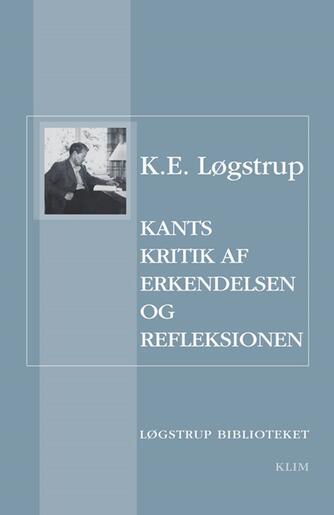K. E. Løgstrup: Kants kritik af erkendelsen og refleksionen