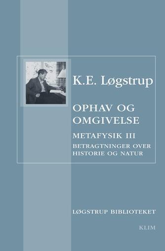 K. E. Løgstrup: Ophav og omgivelse : metafysik III : betragtninger over historie og natur