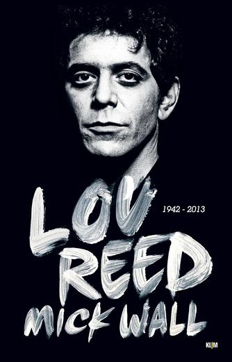 Mick Wall: Lou Reed : 1942-2013