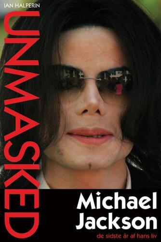 Ian Halperin: Unmasked : Michael Jackson - de sidste år af hans liv